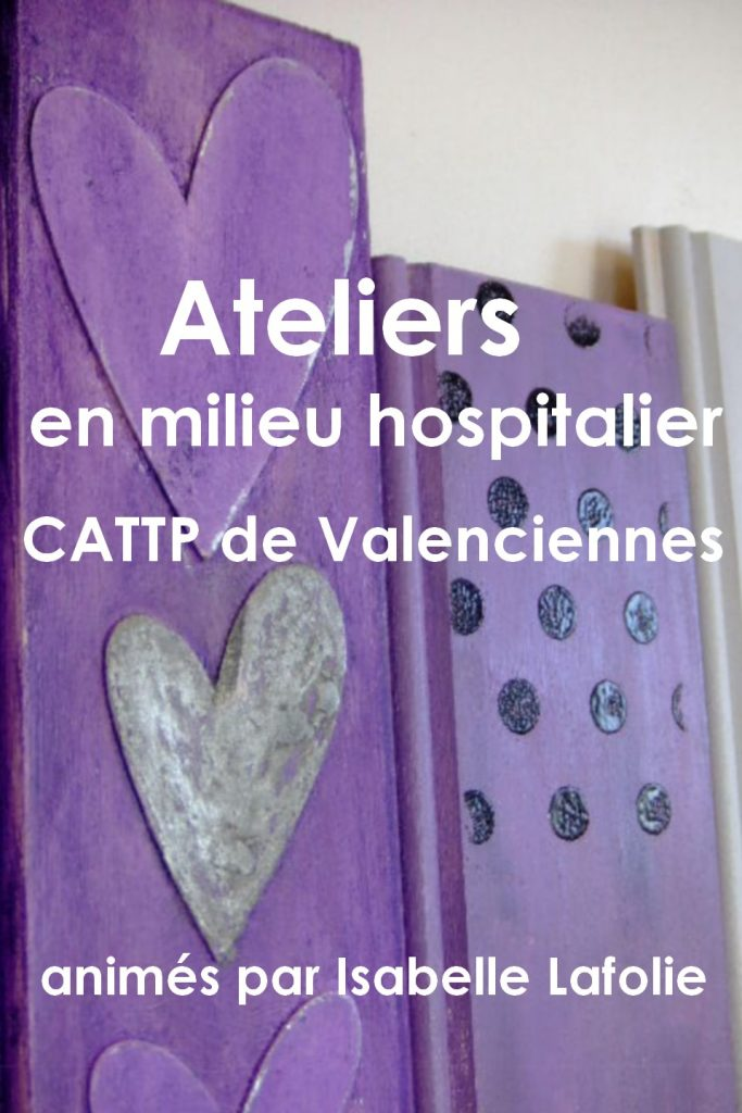 Ateliers au CATTP de Valenciennes loisirs créatifs en milieu hospitalier scrap scrapbooking home-deco cartonnage ateliers couleurs-en-folie isabelle-lafolie art thérapie